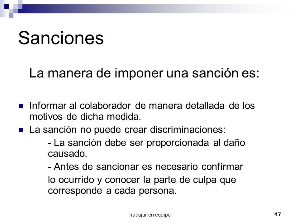 Trabajar en equipo47 Sanciones La manera de imponer una sanción es: Informar al colaborador de manera detallada de los motivos de dicha medida. La san