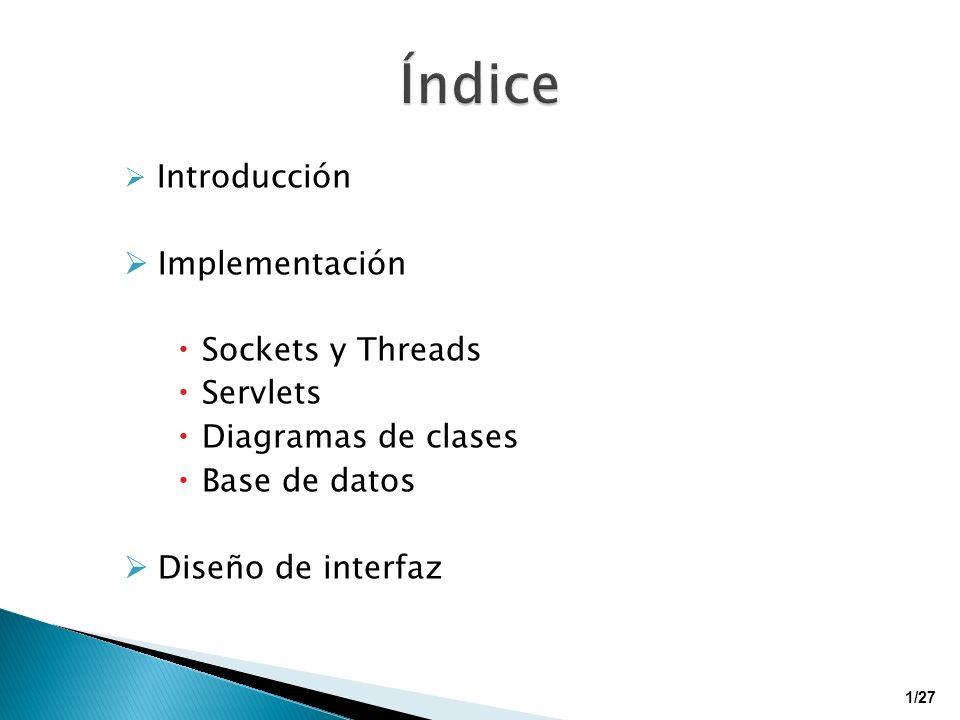 Introducción Implementación Sockets y Threads Servlets Diagramas de clases Base de datos Diseño de interfaz 1/27