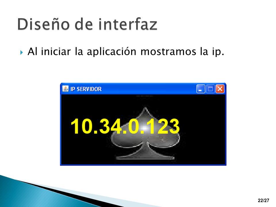Al iniciar la aplicación mostramos la ip. 22/27