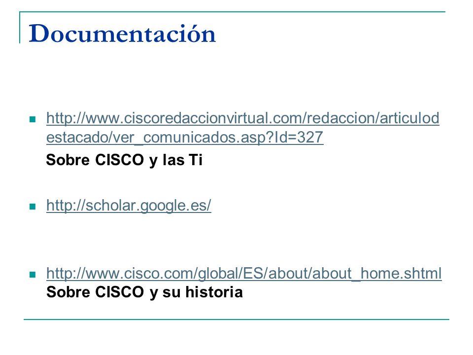 Documentación http://www.ciscoredaccionvirtual.com/redaccion/articulod estacado/ver_comunicados.asp?Id=327 http://www.ciscoredaccionvirtual.com/redacc
