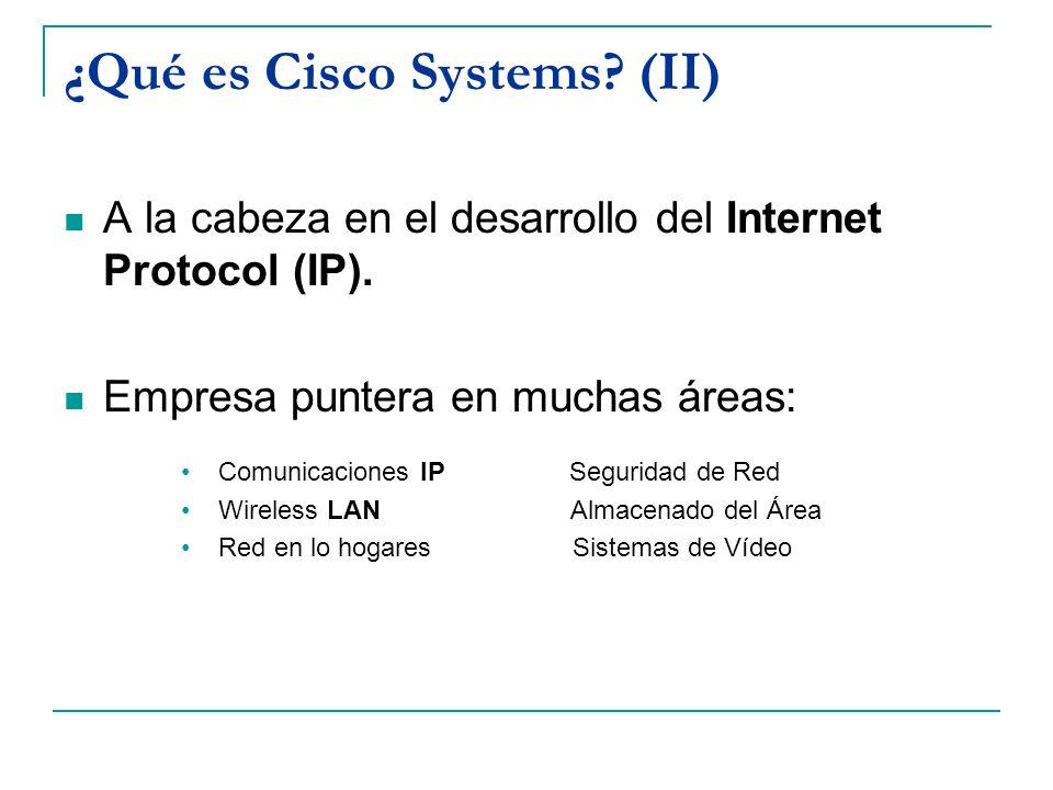 ¿Qué es Cisco Systems? (II) A la cabeza en el desarrollo del Internet Protocol (IP). Empresa puntera en muchas áreas: Comunicaciones IP Seguridad de R