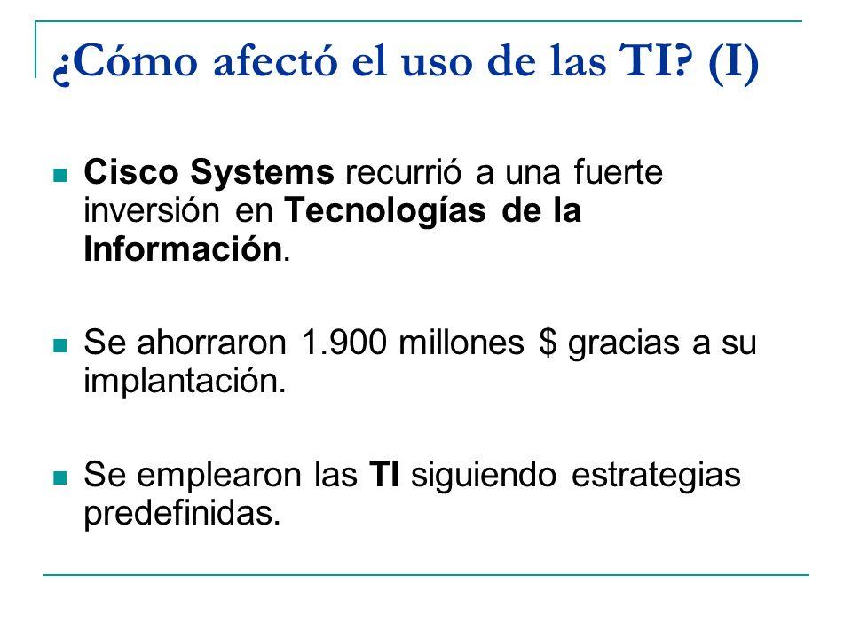 ¿Cómo afectó el uso de las TI? (I) Cisco Systems recurrió a una fuerte inversión en Tecnologías de la Información. Se ahorraron 1.900 millones $ graci