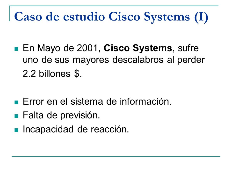 Caso de estudio Cisco Systems (II) Cisco es el mayor fabricante de hardware que no fabrica hardware.