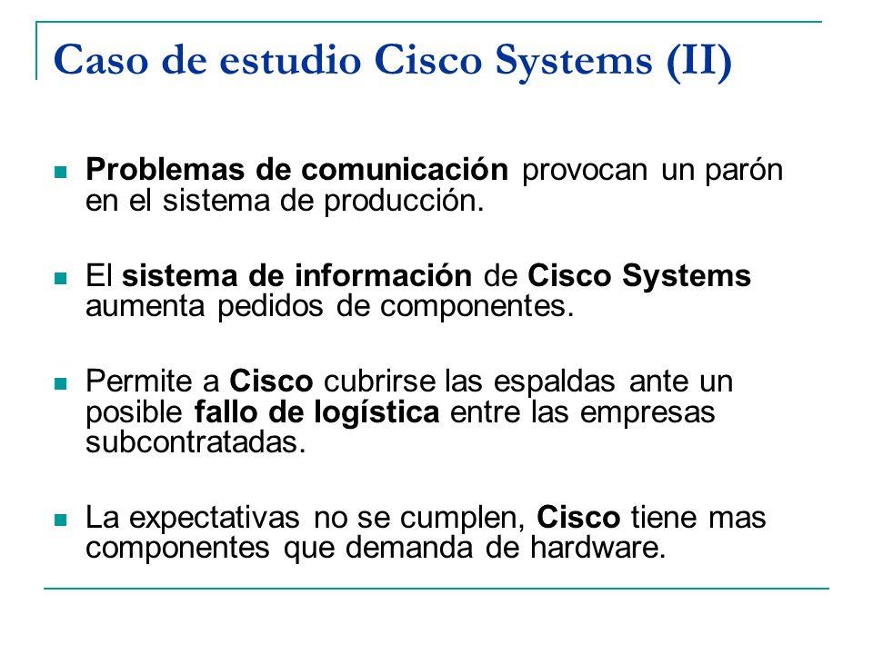 Caso de estudio Cisco Systems (II) Problemas de comunicación provocan un parón en el sistema de producción. El sistema de información de Cisco Systems
