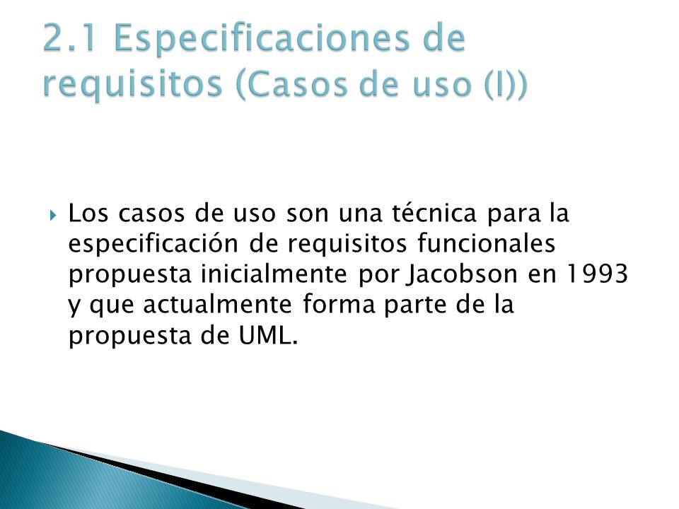 Los casos de uso son una técnica para la especificación de requisitos funcionales propuesta inicialmente por Jacobson en 1993 y que actualmente forma