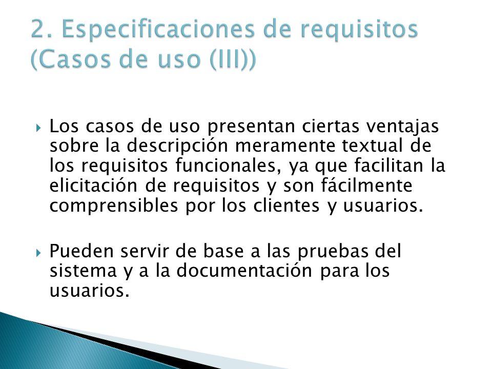 Los casos de uso presentan ciertas ventajas sobre la descripción meramente textual de los requisitos funcionales, ya que facilitan la elicitación de r
