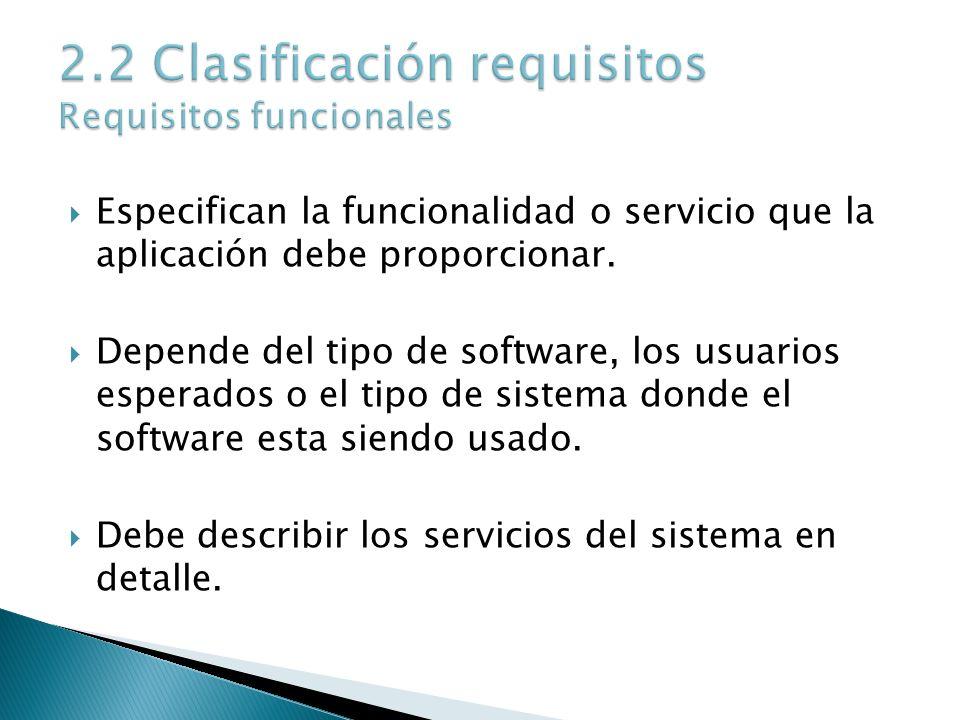 Especifican la funcionalidad o servicio que la aplicación debe proporcionar. Depende del tipo de software, los usuarios esperados o el tipo de sistema