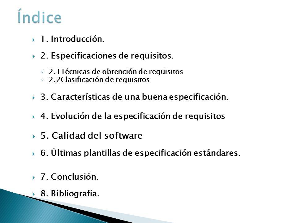 1. Introducción. 2. Especificaciones de requisitos. 2.1Técnicas de obtención de requisitos 2.2Clasificación de requisitos 3. Características de una bu