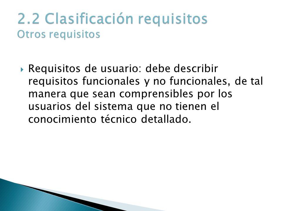 Requisitos de usuario: debe describir requisitos funcionales y no funcionales, de tal manera que sean comprensibles por los usuarios del sistema que n