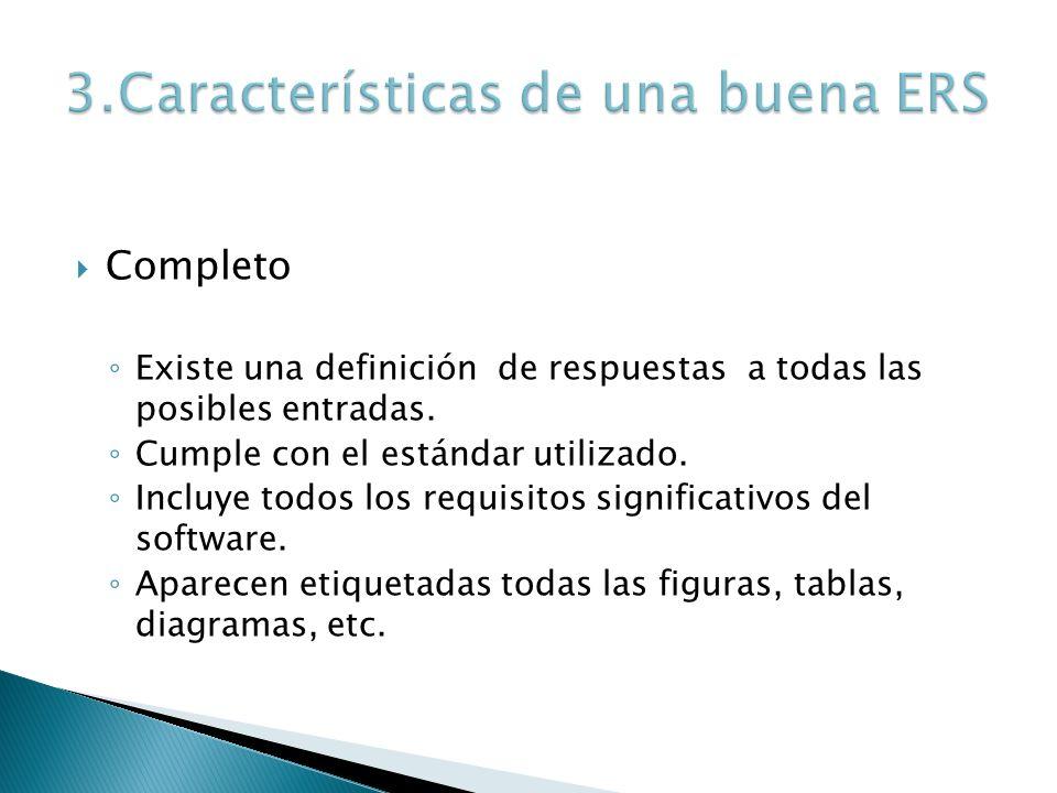Completo Existe una definición de respuestas a todas las posibles entradas. Cumple con el estándar utilizado. Incluye todos los requisitos significati