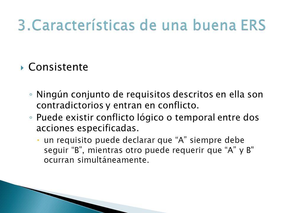 Consistente Ningún conjunto de requisitos descritos en ella son contradictorios y entran en conflicto. Puede existir conflicto lógico o temporal entre