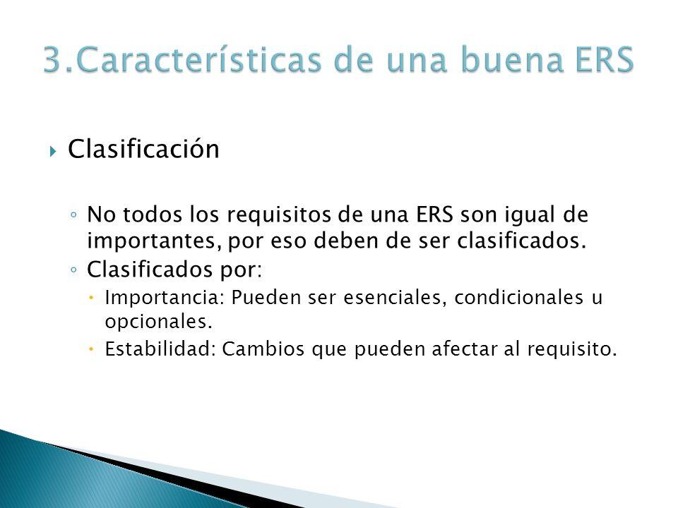 Clasificación No todos los requisitos de una ERS son igual de importantes, por eso deben de ser clasificados. Clasificados por: Importancia: Pueden se