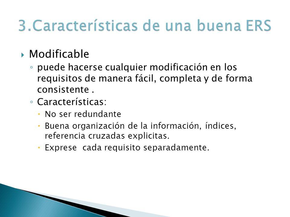 Modificable puede hacerse cualquier modificación en los requisitos de manera fácil, completa y de forma consistente. Características: No ser redundant