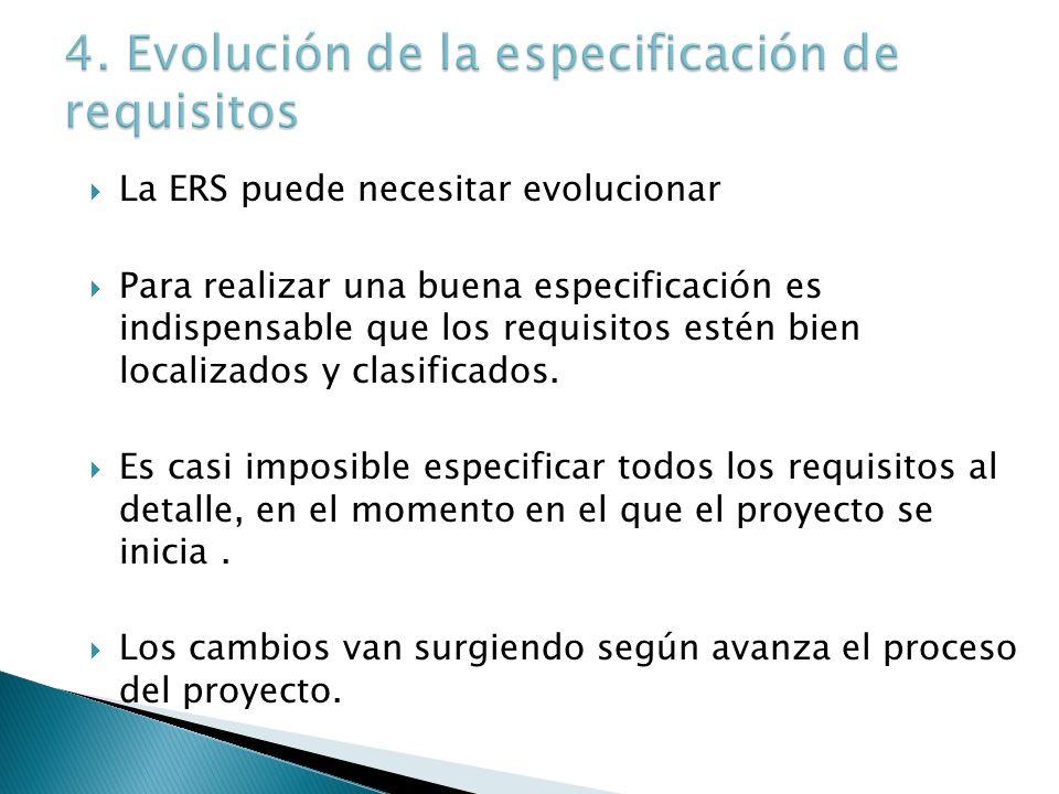 La ERS puede necesitar evolucionar Para realizar una buena especificación es indispensable que los requisitos estén bien localizados y clasificados. E