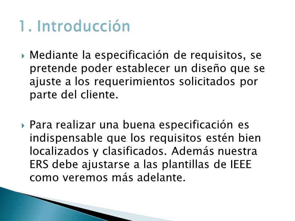 Mediante la especificación de requisitos, se pretende poder establecer un diseño que se ajuste a los requerimientos solicitados por parte del cliente.