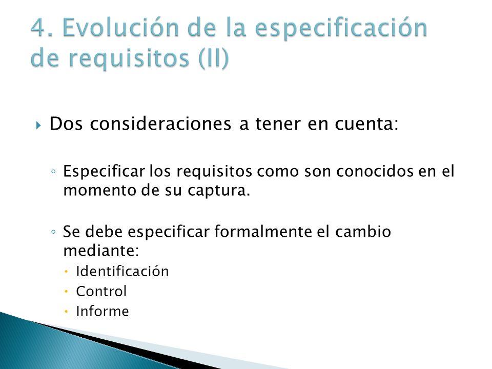 Dos consideraciones a tener en cuenta: Especificar los requisitos como son conocidos en el momento de su captura. Se debe especificar formalmente el c