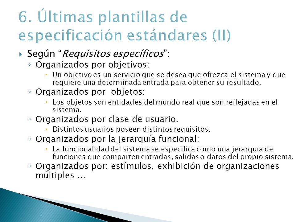 Según Requisitos específicos: Organizados por objetivos: Un objetivo es un servicio que se desea que ofrezca el sistema y que requiere una determinada