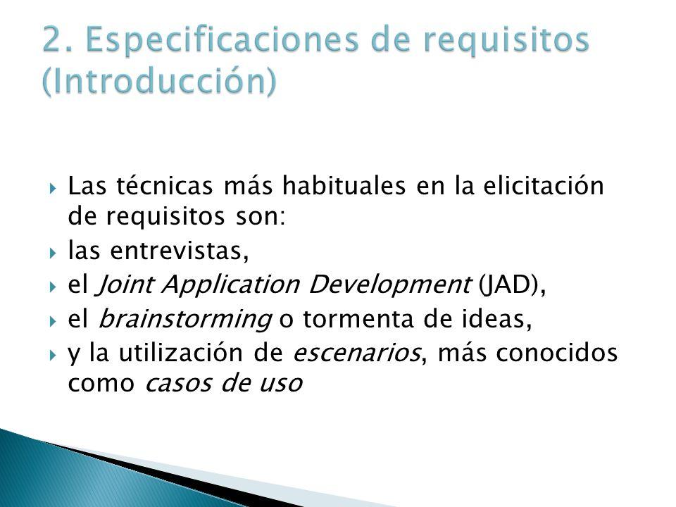 Las técnicas más habituales en la elicitación de requisitos son: las entrevistas, el Joint Application Development (JAD), el brainstorming o tormenta