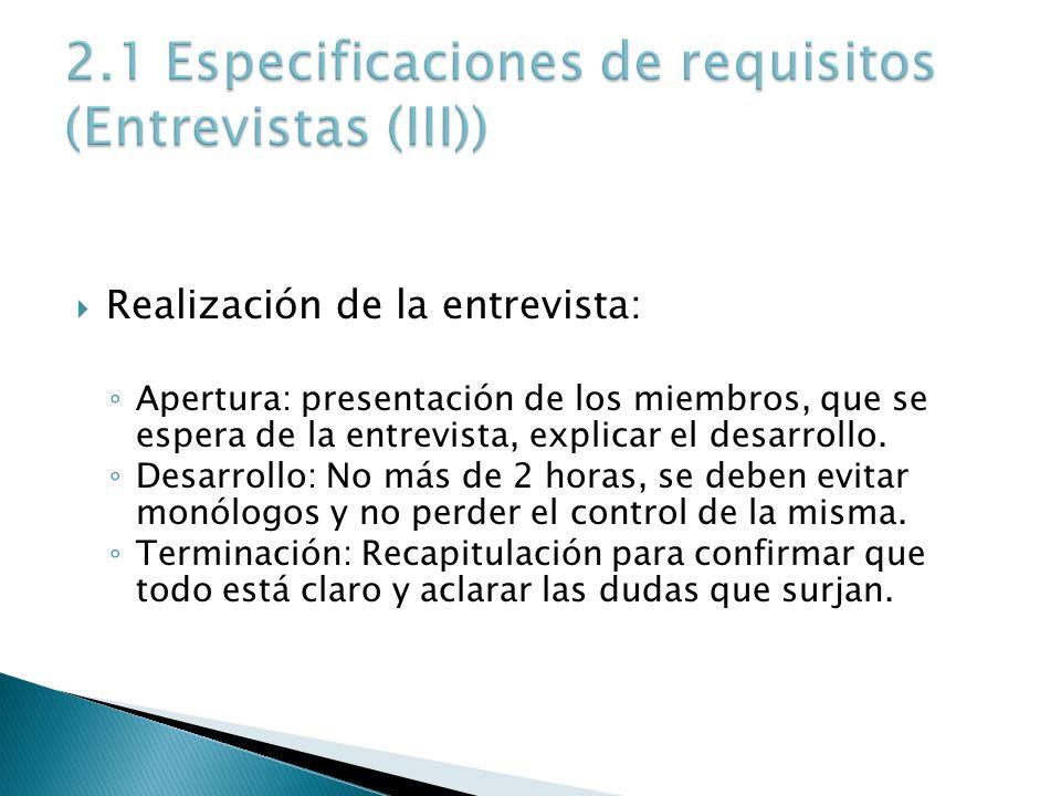 Realización de la entrevista: Apertura: presentación de los miembros, que se espera de la entrevista, explicar el desarrollo. Desarrollo: No más de 2