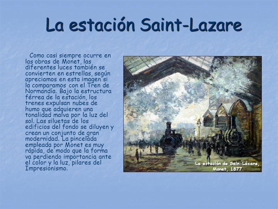 La estación Saint-Lazare La estación Saint-Lazare Como casi siempre ocurre en las obras de Monet, las diferentes luces también se convierten en estrel