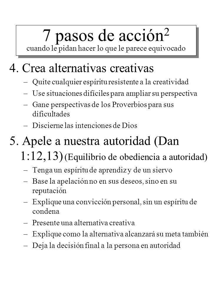 7 pasos de acción 2 cuando le pidan hacer lo que le parece equivocado 4. Crea alternativas creativas –Quite cualquier espíritu resistente a la creativ