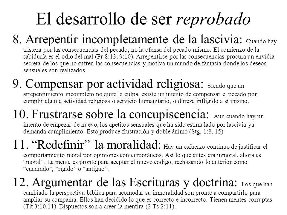 El desarrollo de ser reprobado 8. Arrepentir incompletamente de la lascivia: Cuando hay tristeza por las consecuencias del pecado, no la ofensa del pe