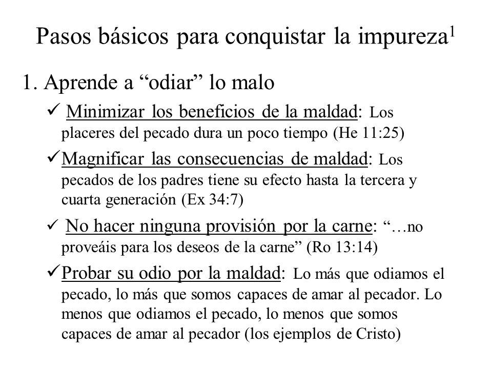 Pasos básicos para conquistar la impureza 1 1. Aprende a odiar lo malo Minimizar los beneficios de la maldad: Los placeres del pecado dura un poco tie