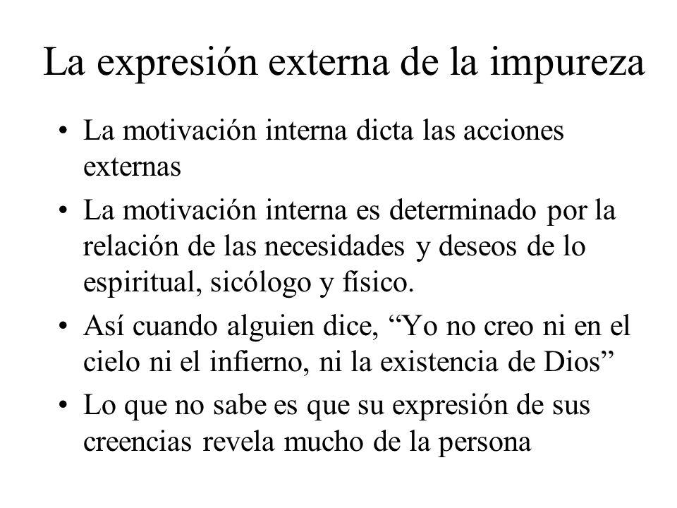La expresión externa de la impureza La motivación interna dicta las acciones externas La motivación interna es determinado por la relación de las nece