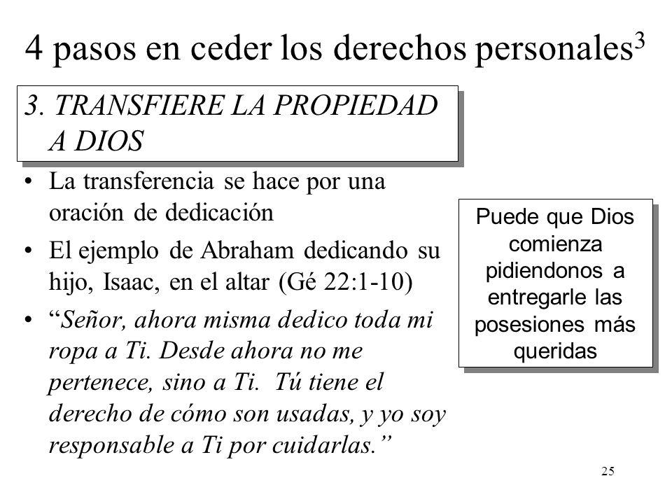 25 4 pasos en ceder los derechos personales 3 3. TRANSFIERE LA PROPIEDAD A DIOS La transferencia se hace por una oración de dedicación El ejemplo de A