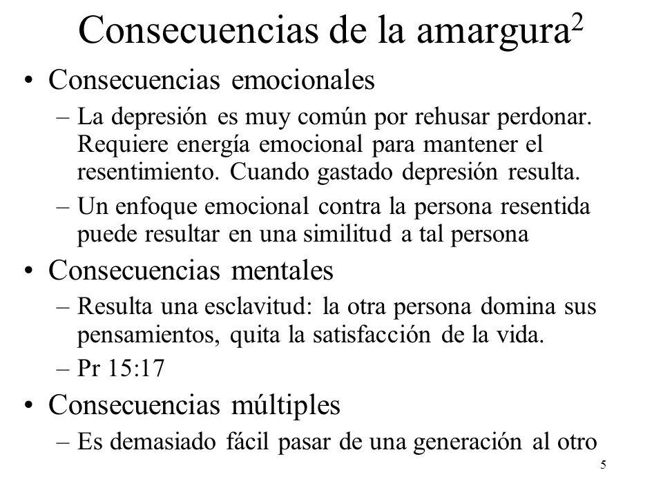 5 Consecuencias de la amargura 2 Consecuencias emocionales –La depresión es muy común por rehusar perdonar. Requiere energía emocional para mantener e