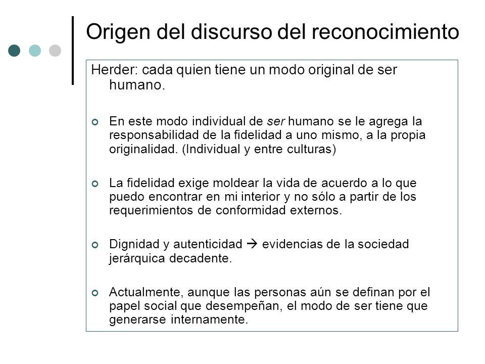 Herder: cada quien tiene un modo original de ser humano. En este modo individual de ser humano se le agrega la responsabilidad de la fidelidad a uno m