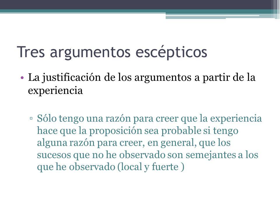 Tres argumentos escépticos La justificación de los argumentos a partir de la experiencia Sólo tengo una razón para creer que la experiencia hace que l