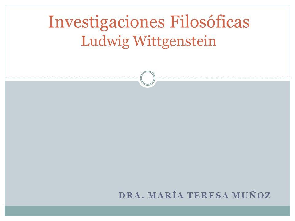 DRA. MARÍA TERESA MUÑOZ Investigaciones Filosóficas Ludwig Wittgenstein