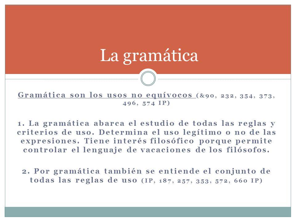 Gramática son los usos no equívocos (&90, 232, 354, 373, 496, 574 IP) 1. La gramática abarca el estudio de todas las reglas y criterios de uso. Determ