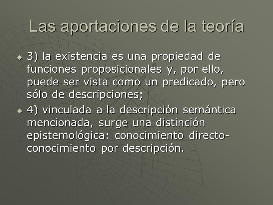 Las aportaciones de la teoría 3) la existencia es una propiedad de funciones proposicionales y, por ello, puede ser vista como un predicado, pero sólo