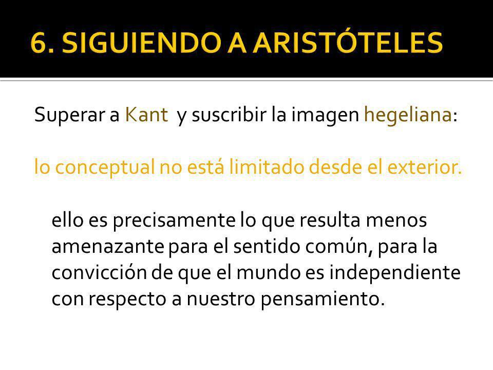 Superar a Kant y suscribir la imagen hegeliana: lo conceptual no está limitado desde el exterior.