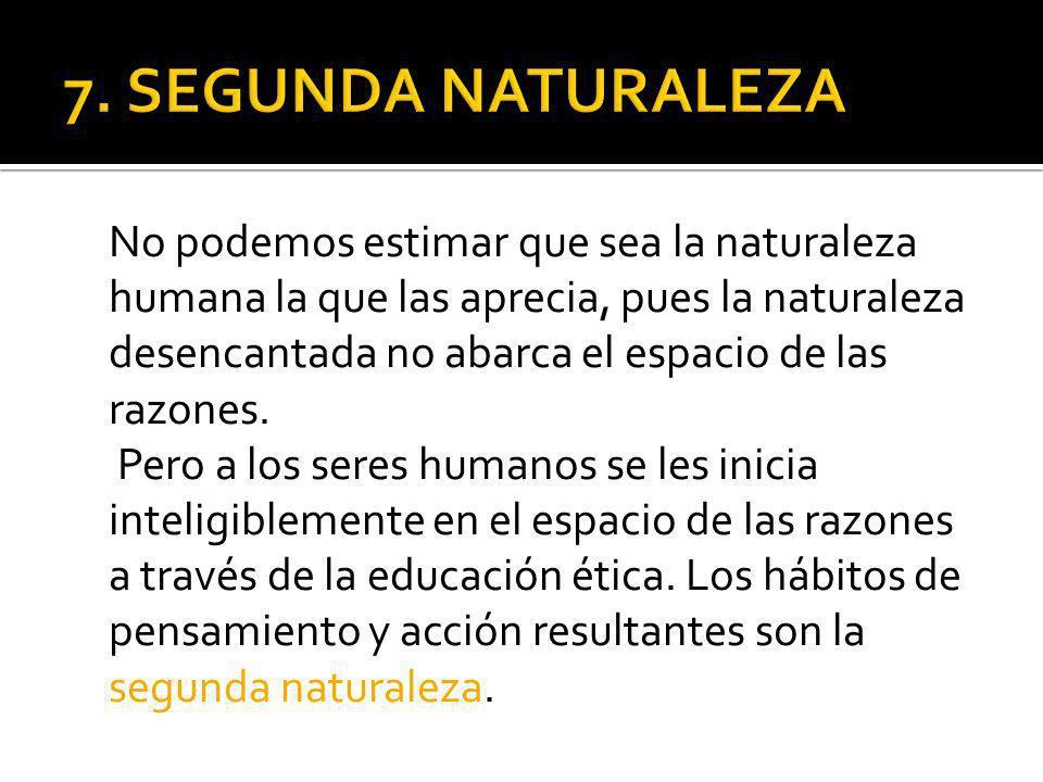 No podemos estimar que sea la naturaleza humana la que las aprecia, pues la naturaleza desencantada no abarca el espacio de las razones.
