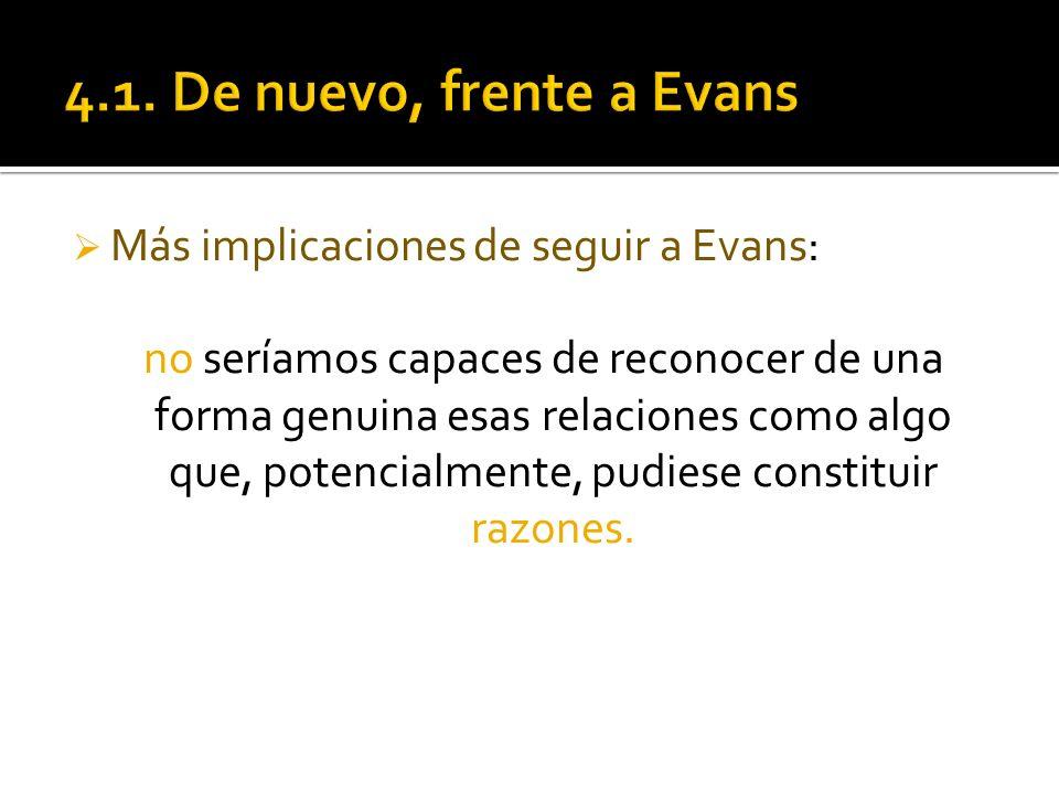 Más implicaciones de seguir a Evans: no seríamos capaces de reconocer de una forma genuina esas relaciones como algo que, potencialmente, pudiese cons
