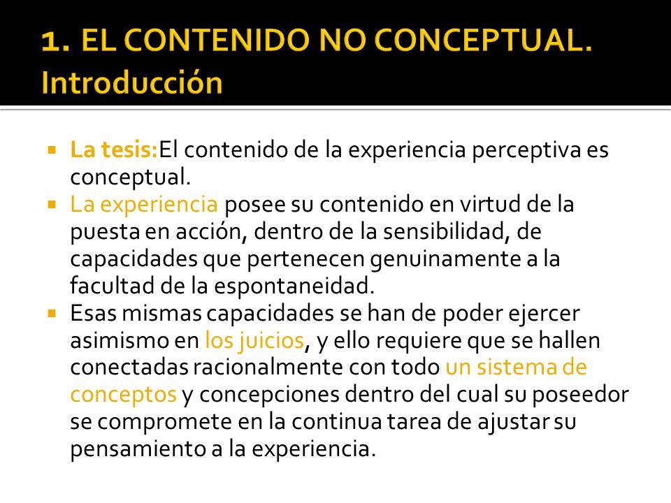 La tesis:El contenido de la experiencia perceptiva es conceptual. La experiencia posee su contenido en virtud de la puesta en acción, dentro de la sen