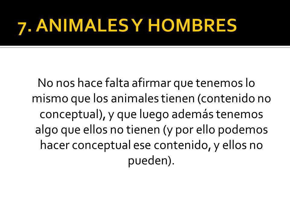 No nos hace falta afirmar que tenemos lo mismo que los animales tienen (contenido no conceptual), y que luego además tenemos algo que ellos no tienen