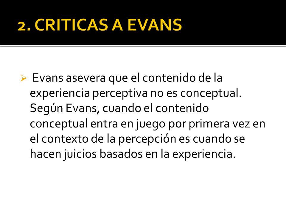 De acuerdo con Evans, un estado del sistema informativo perceptivo vale como experiencia sólo si su contenido no conceptual está adisposición de un sistema pensante que aplica concentos y razona (Evans, 158)
