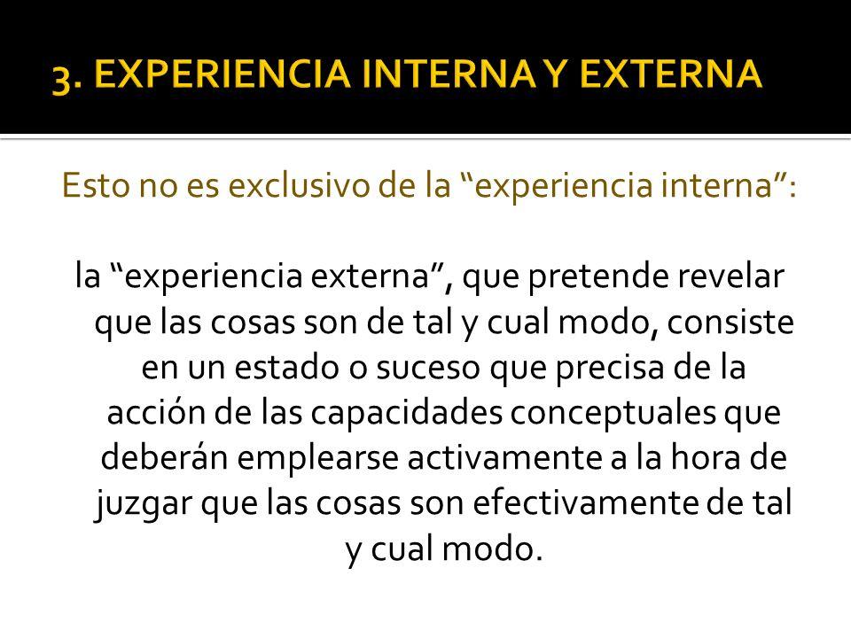 Esto no es exclusivo de la experiencia interna: la experiencia externa, que pretende revelar que las cosas son de tal y cual modo, consiste en un esta