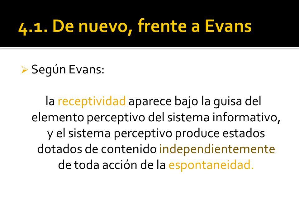 Según Evans: la receptividad aparece bajo la guisa del elemento perceptivo del sistema informativo, y el sistema perceptivo produce estados dotados de