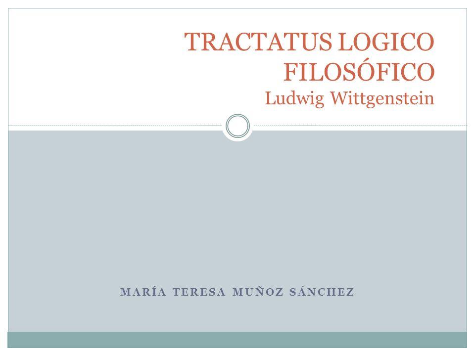 MARÍA TERESA MUÑOZ SÁNCHEZ TRACTATUS LOGICO FILOSÓFICO Ludwig Wittgenstein