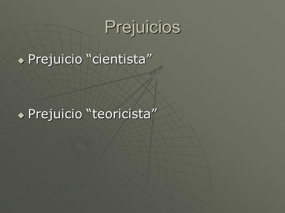 Prejuicios Prejuicio cientista Prejuicio cientista Prejuicio teoricista Prejuicio teoricista