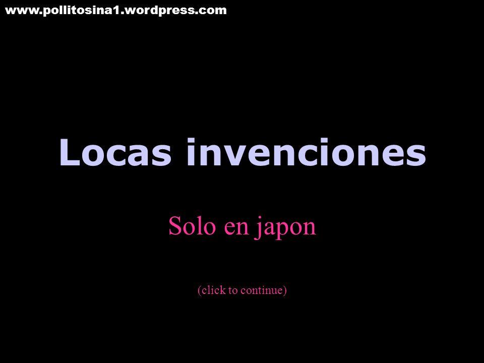 Locas invenciones Solo en japon (click to continue) www.pollitosina1.wordpress.com