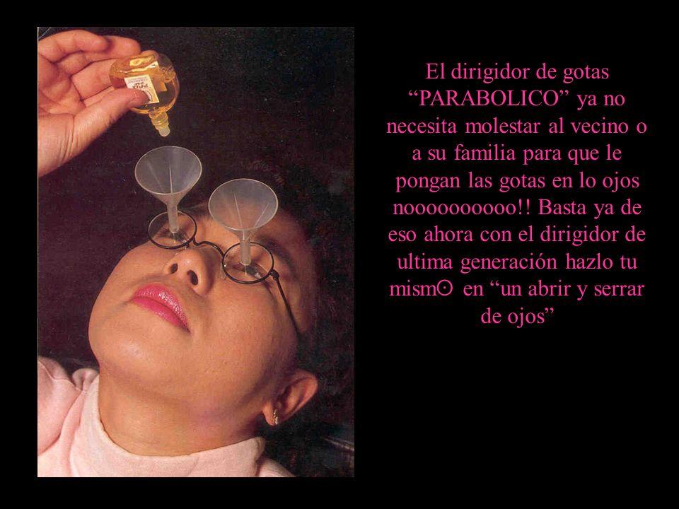 Eyedrops El dirigidor de gotas PARABOLICO ya no necesita molestar al vecino o a su familia para que le pongan las gotas en lo ojos noooooooooo!! Basta