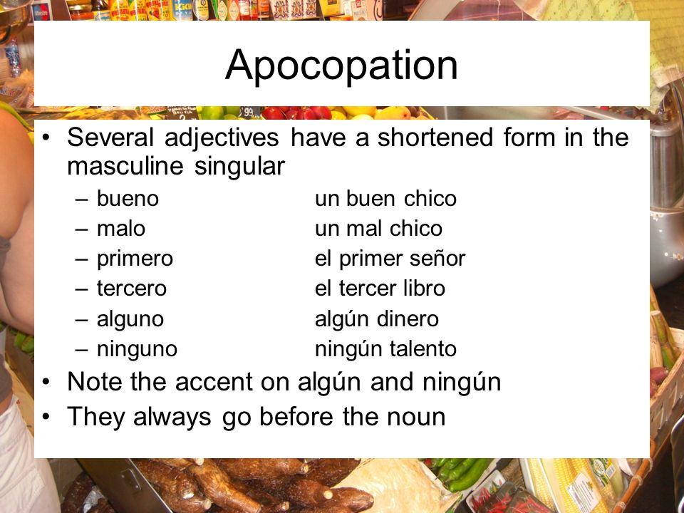 The adjective grande also has a shortened form in both masculine and feminine singular.