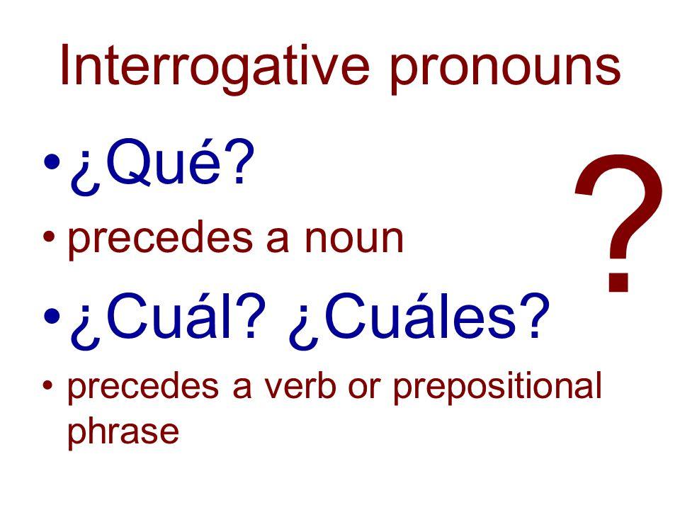 ¿Qué? precedes a noun ¿Cuál? ¿Cuáles? precedes a verb or prepositional phrase ?