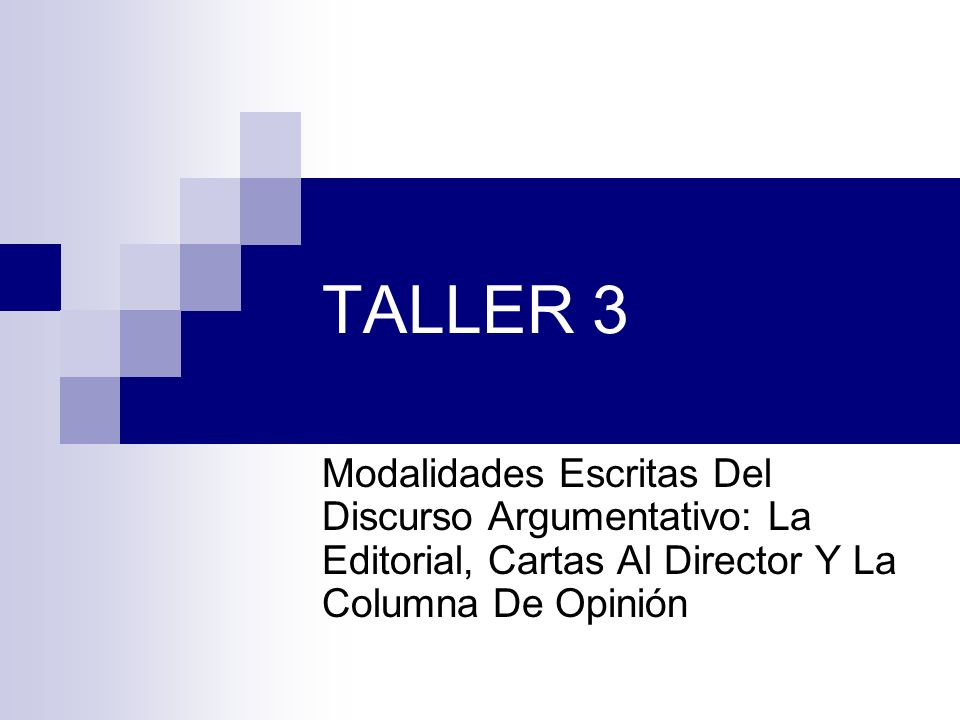 TALLER 3 Modalidades Escritas Del Discurso Argumentativo: La Editorial, Cartas Al Director Y La Columna De Opinión